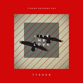 TYSHER - GIVE ME LOVE